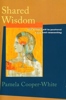 Shared Wisdom: Use of the Self in Pastoral Care and Counseling  -     By: Pamela Cooper-White