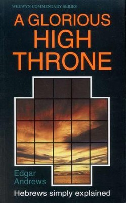 A Glorious High Throne: Hebrews Simply Explained   -     By: Edgar Andrews