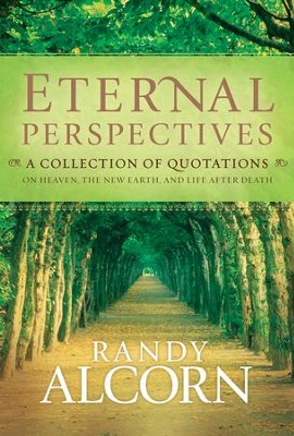Eternal Perspectives: A Collection of Quotations on Heaven, the New Earth, and Life after Death  -     By: Randy Alcorn