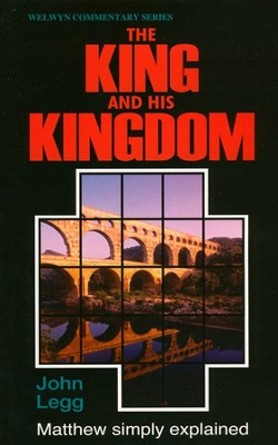 The King And His Kingdom: Matthew Simply Explained, Welwyn Commentary  -     By: John Legg