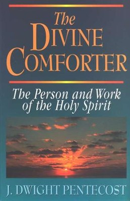 The Divine Comforter: The Person and Work of the  Holy Spirit  -     By: J. Dwight Pentecost
