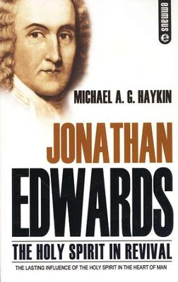 Jonathan Edwards: The Holy Spirit In Revival  -     Edited By: John D. Currid, Robert Strivens     By: Michael A. G. Haykin