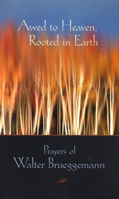 Awed to Heaven, Rooted in Earth: The Prayers of Walter Brueggemann--Softcover  -     Edited By: Edwin Searcy     By: Edited by Edwin Searcy