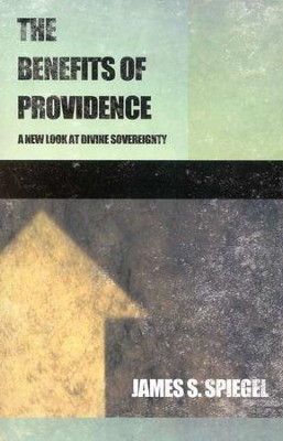 The Benefits of Providence: A New Look at Divine Sovereignty  -     By: James S. Spiegel