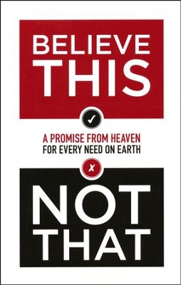 Believe This Not That: A Promise from Heaven for Every Need on Earth  -