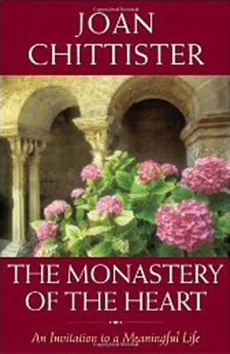 The Monastery of the Heart: An Invitation to a Meaningful Life  -     By: Joan Chittister