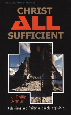 Christ All Sufficient: Colossians and Philemon  Welwyn Commentary Series  -     By: J. Philip Arthur