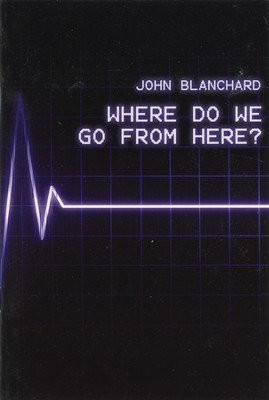 Where Do We Go From Here?    -     By: John Blanchard
