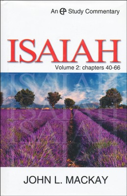 Isaiah - Volume 2 (Chapters 40-66) : EP Study Commentary  -     By: John L. Mackay