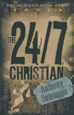The 24/7 Christian: Expository thoughts on the Epistle of James  -     By: Anthony Selvaggio