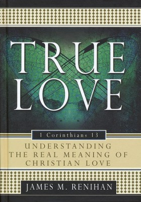 True Love - 1 Corinthians 13: Understanding the Real Meaning of Christian Love  -     By: James M. Renihan