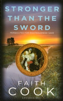 Stronger than the Sword: Persecuted for Righteousness' Sake  -     By: Faith Cook