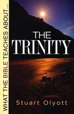 What The Bible Teaches About The Trinity   -     By: Stuart Olyott