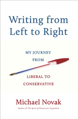 Writing from Left to Right: My Journey from Liberal to Conservative  -     By: Michael Novak