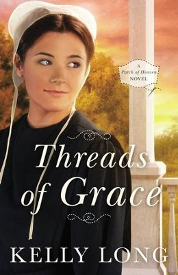 Threads of Grace, A Patch of Heaven Series #3 -eBook   -     By: Kelly Long