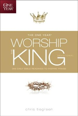 The One Year Worship the King Devotional: 365 Daily Bible Readings to Inspire Praise - eBook  -     By: Walk Thru The Bible, Chris Tiegreen