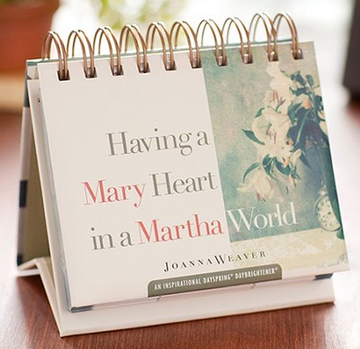 Having a Mary Heart in a Martha World Daybrightener  -     By: Joanna Weaver