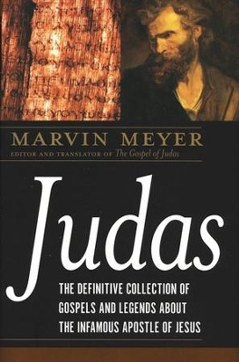 The Gospels of Judas: The Definitive Collection of Gospels and Legends about the Infamous Apostle of Jesus  -     By: Marvin Meyer