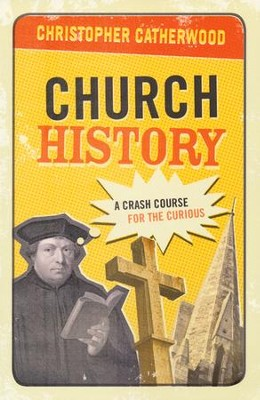Church History: A Crash Course for the Curious   -     By: Christopher Catherwood