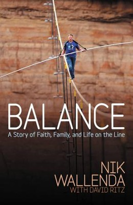 Balance: A Story of Faith, Family, and Life on the Line - eBook  -     By: Nik Wallenda, David Ritz