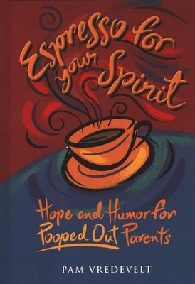 Espresso for Your Spirit: Hope and Humor for Pooped Out Parents  -     By: Pam Vredevelt