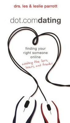 Dot.com Dating: Finding Your Right Someone Online--Avoiding the Liars, Losers, and Freaks  -     By: Dr. Leslie Parrott, Dr. Les Parrott