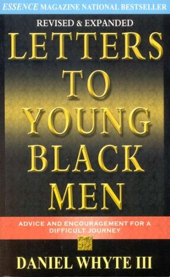Letters to Young Black Men: Advice and Encouragement for a Difficult Journey  -     By: Daniel Whyte III
