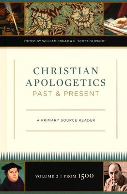 Christian Apologetics Past and Present: A Primary Source Reader, Volume 2 (from 1500)  -     Edited By: K. Scott Oliphint, William Edgar     By: Edited by William Edgar & K. Scott Oliphint