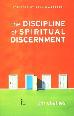The Discipline of Spiritual Discernment  -     By: Tim Challies