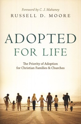 Adopted for Life: The Priority of Adoption for Christian Families & Churches  -     By: Russell D. Moore