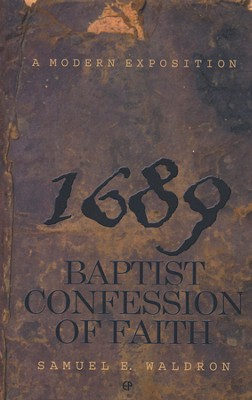 A Modern Exposition of the 1689 Baptist Confession of Faith   -     By: Samuel Waldron