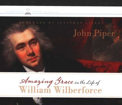 Amazing Grace in the Life of William Wilberforce Audiobook on CD  -     By: John Piper