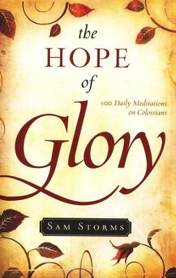 The Hope of Glory: 100 Daily Meditations on Colossians  -     By: Sam Storms