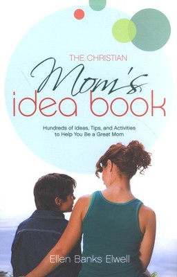The Christian Mom's Idea Book: Hundreds of Ideas, Tips, and Activities to Help You Be a Great Mom  -     By: Ellen Banks Elwell