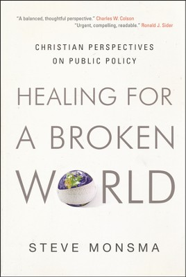 Healing for a Broken World: Christian Perspectives on Public Policy  -     By: Steve Monsma