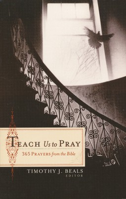 Teach Us to Pray: 365 Prayers from the Bible  -     Edited By: Timothy J. Beals     By: Timothy J. Beals, ed.