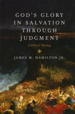 God's Glory in Salvation Through Judgment: A Biblical  Theology  -     By: James M. Hamilton Jr.