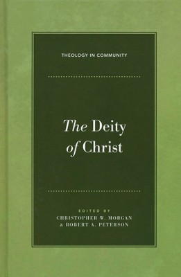 The Deity of Christ  -     Edited By: Christopher Morgan, Robert Peterson     By: Edited by Christopher W. Morgan & Robert A. Peterson
