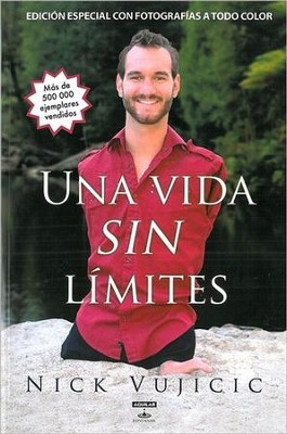 Una Vida Sin Limites: Inspiracion Para una Vida Ridiculamente Feliz, Life Without Limits: Inspiration for a Ridiculously Good Life  -     By: Nick Vujicic