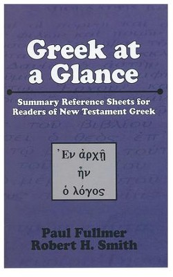 Greek at a Glance: Summary Reference Sheets for Readers of New Testament Greek  -     By: Paul Fullmer, Robert Smith