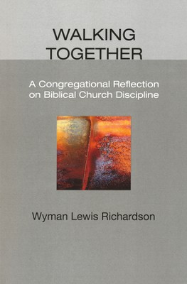 Walking Together: A Congregational Reflection on Biblical Church Discipline  -     By: Wyman Lewis Richardson