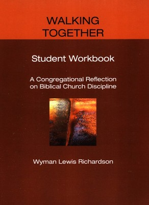 Walking Together, Student Workbook: A Congregational Reflection on Biblical Church Discipline  -     By: Wyman Lewis Richardson