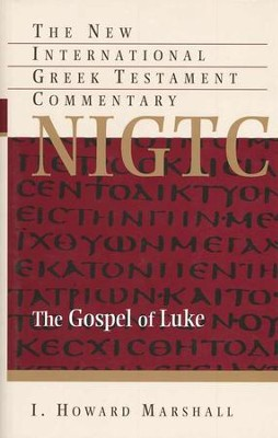The Gospel of Luke: New International Greek Testament Commentary [NIGTC]  -     By: I. Howard Marshall