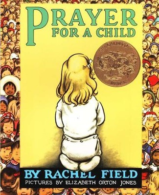 Prayer for a Child   -     By: Rachel Field     Illustrated By: Elizabeth Orton Jones