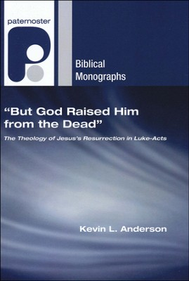 But God Raised Him from the Dead: The Theology of Jesus' Resurrection in Luke & Acts  -     By: Kevin Anderson