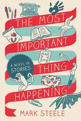 The Most Important Thing Happening: A Novel in Stories - eBook  -     By: Mark Steele