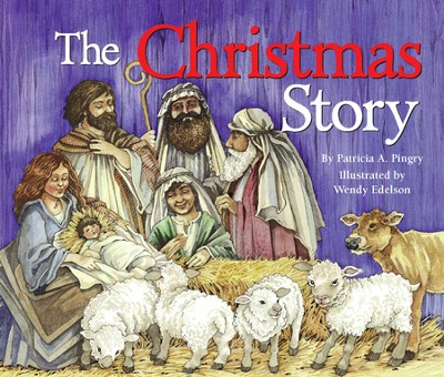 The Christmas Story - eBook  -     By: Patricia A. Pingry     Illustrated By: Wendy Edelson