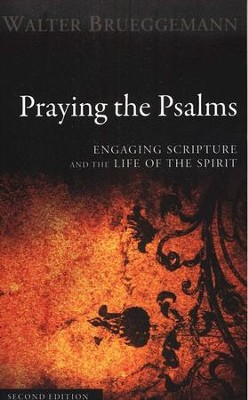 Praying the Psalms, Second Edition: Engaging Scripture and the Life of the Spirit  -     By: Walter Brueggemann