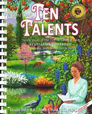 A Good Cook Ten Talents Natural Foods: Vegetarian Food-Combining Cookbook and Health Manual  -     By: Frank J. Hurd, Rosalie Hurd