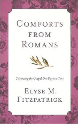 Comforts from Romans: Celebrating the Gospel One Day at a Time  -     By: Elyse M. Fitzpatrick